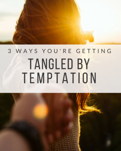 3 Ways You're Getting Tangled by Temptation