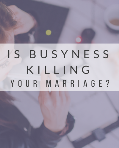 Is Busyness Killing Your Marriage?