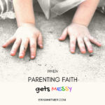 When Parenting Faith Gets Messy