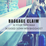 BAGGAGE CLAIM: IS YOUR FAITH WALK BOGGED DOWN?