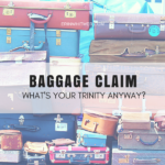 BAGGAGE CLAIM: What's Your Trinity Anyway?