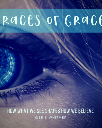 Traces of Grace: How What We See Shapes How We Believe