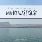 Holy Land Highlights: Where Was Jesus?