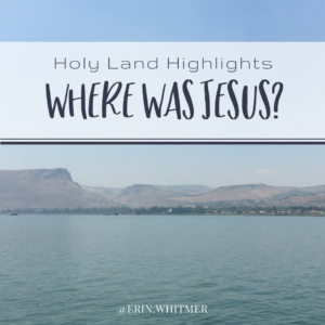 holyland highlights where was jesus