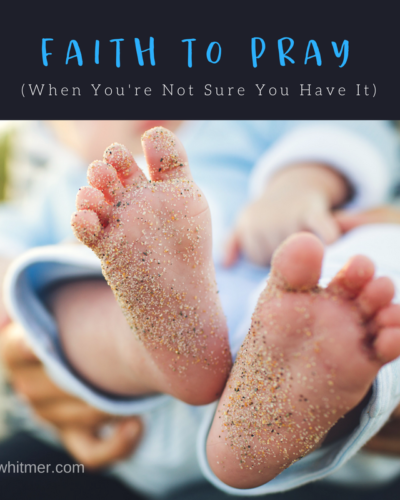 Faith to Pray (When You're Not Sure Your Have It)