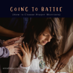Going to Battle: How to Choose Prayer Warriors