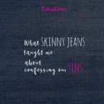 What Skinny Jeans Taught Me About Confessing Our Sins