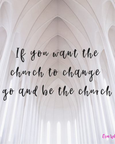 If you want the church to change, go and be the church