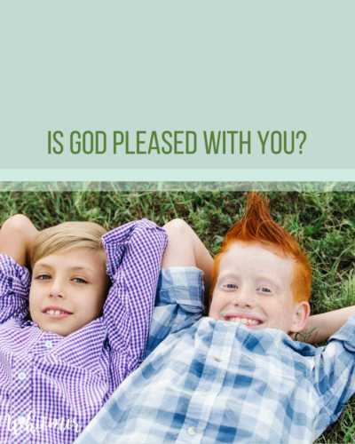 Is God Pleased with You?