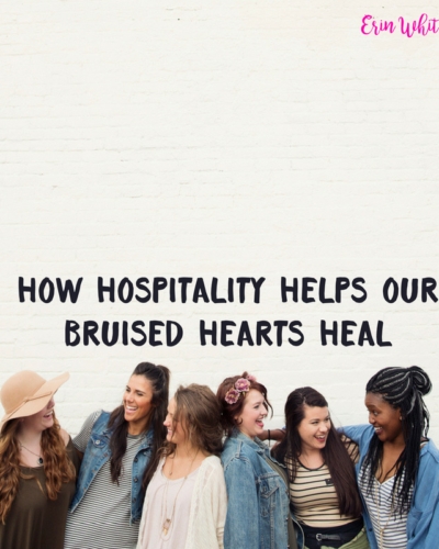 How Hospitality Helps Our Bruised Hearts Heal