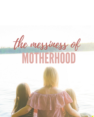 The Messiness of Motherhood