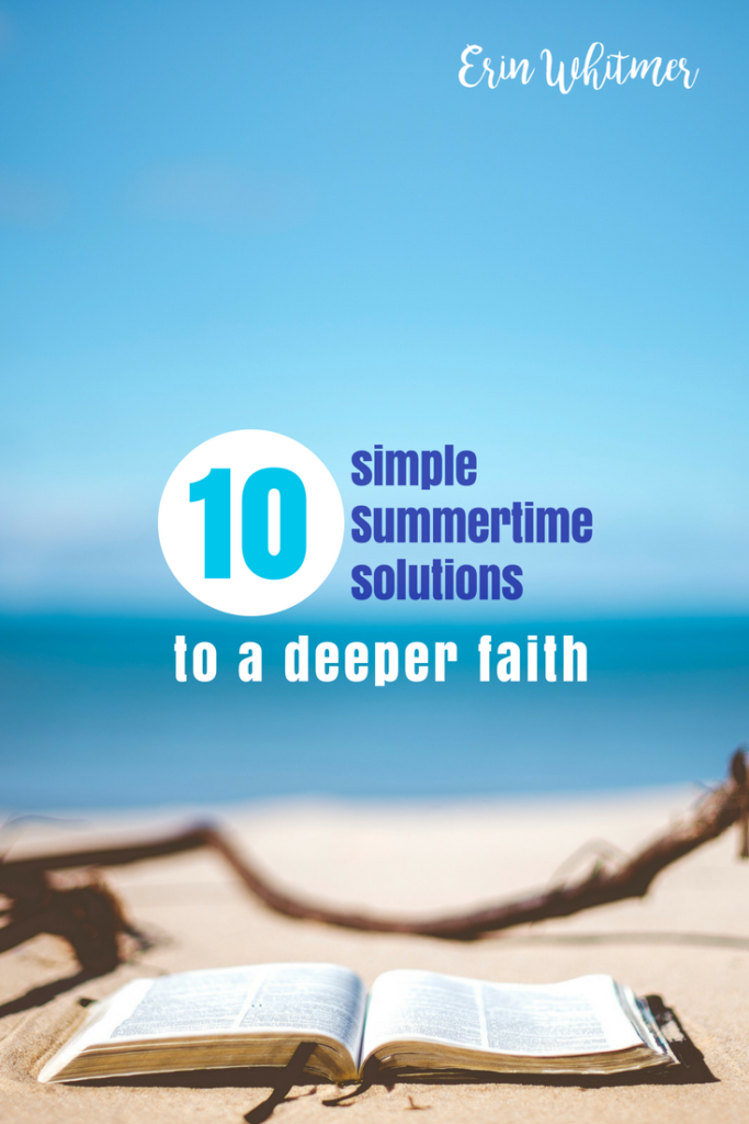 10 simple summertime solutions to a deeper faith erin whitmer
