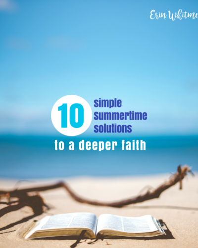 10 SIMPLE SUMMERTIME SOLUTIONS TO A DEEPER FAITH