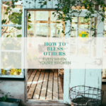 HOW TO BLESS OTHERS EVEN WHEN YOU'RE BROKEN